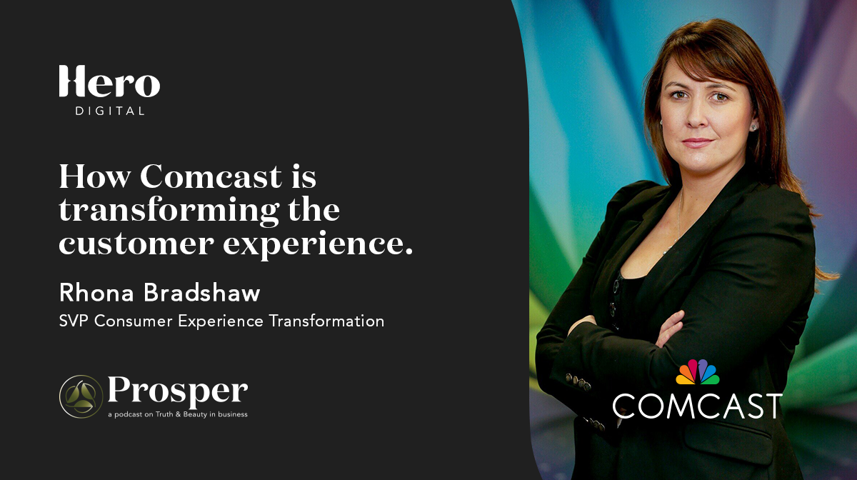Prosper: Truth & Beauty in Business I How Comcast is transforming the customer experience | Hero Digital