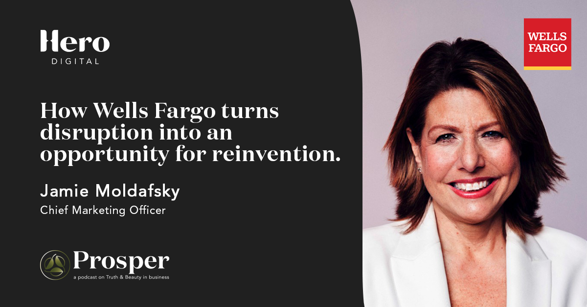 Prosper: Truth & Beauty in Business I How Wells Fargo turns disruption into an opportunity for reinvention